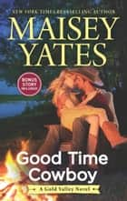 Good Time Cowboy (A Gold Valley Novel, Book 3) 電子書籍 by Maisey Yates