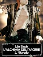 L'alchimia del piacere, 2. Nigredo eBook by Miss Black