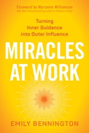 Miracles at Work - Turning Inner Guidance into Outer Influence ebook by Kobo.Web.Store.Products.Fields.ContributorFieldViewModel