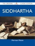 Siddhartha - The Original Classic Edition ebook by Hesse Herman