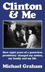 Clinton & Me ebook by Michael Graham