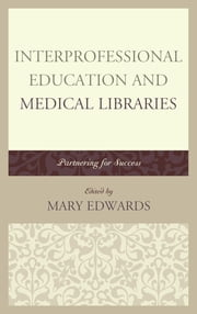Interprofessional Education and Medical Libraries - Partnering for Success ebook by Edwards