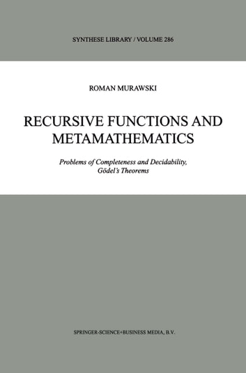 Recursive Functions and Metamathematics - Problems of Completeness and Decidability, Gödel's Theorems ebook by Roman Murawski