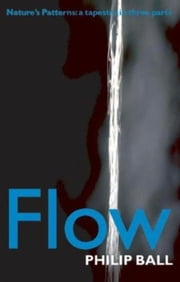 Flow - Nature's patterns: a tapestry in three parts ebook by Philip Ball