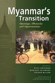 Myanmar's Transition: Openings, Obstacles and Opportunities ebook by Nick Cheesman, Monique Skidmore, Trevor Wilson
