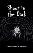 Shout in the Dark ebook by Christopher Wright