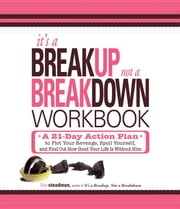 It's a Breakup, Not a Breakdown Workbook: A 21-Day Action Plan to Plot Your Revenge, Spoil Yourself, and Find Out How Good Your Life Is Without Him ebook by Steadman, Lisa