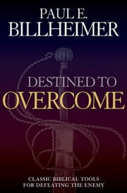 Destined to Overcome - Exercising Your Spiritual Authority ebook by Paul E. Billheimer