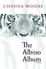 The Albino Album - A Novel ebook by Chavisa Woods