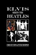 Elvis meets the Beatles ebook by Chris Hutchins