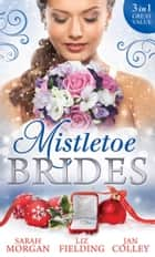 Mistletoe Brides: Italian Doctor, Sleigh-Bell Bride / Christmas Angel for the Billionaire / His Vienna Christmas Bride (Mills & Boon M&B) ekitaplar by Sarah Morgan, Liz Fielding, Jan Colley
