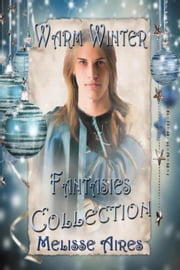 Warm Winter Fantasies Collection ebook by Melisse Aires