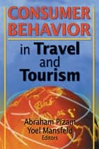 Consumer Behavior in Travel and Tourism ebook by Kaye Sung Chon, Abraham Pizam, Yoel Mansfeld