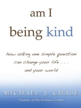 am i being kind ebook by Michael J. Chase