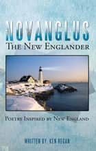Novanglus the New Englander - Poetry Inspired by New England ebook by Ken Regan