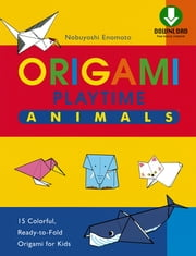 Origami Playtime Book 1 Animals - Instructions Are Simple and Easy-to-Follow Making This a Great Origami for Beginners Book: Downloadable Material Included ebook by Nobuyoshi Enomoto
