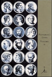The Lives of the Noble Grecians and Romans, Volume II - (A Modern Library E-Book) ebook by Plutarch