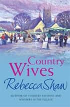 Country Wives ebook by Rebecca Shaw