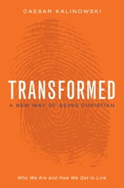 Transformed - A New Way of Being Christian ebook by Caesar Kalinowski
