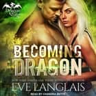 Becoming Dragon livre audio by Eve Langlais