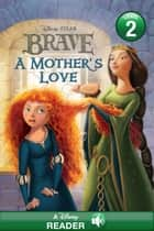 Brave: A Mother's Love - A Disney Read Along (Level 2) ebook by Disney Book Group