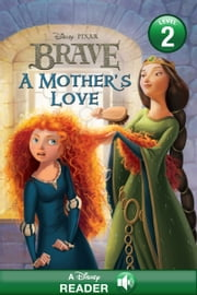 Brave: A Mother's Love - A Disney Reader with Audio (Level 2) ebook by Disney Book Group