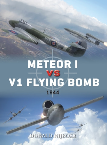 Meteor I vs V1 Flying Bomb - 1944 ebook by Donald Nijboer