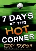 7 Days at the Hot Corner ebook by Terry Trueman