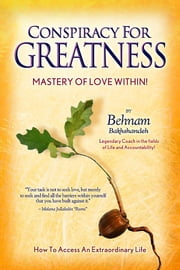 Conspiracy for Greatness... Mastery of Love Within ebook by Bakhshandeh, Behnam