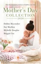 Mother's Day Collection 2020/The Twenty-First Wish/Midwife...to Mum!/The Aristocrat and the Single Mum/Mistress, Mother...Wife? ebook by Debbie Macomber, Michelle Douglas, Sue Mackay,...