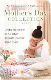 Mother's Day Collection 2020/The Twenty-First Wish/Midwife...to Mum!/The Aristocrat and the Single Mum/Mistress, Mother...Wife? ebook by Debbie Macomber, Maggie Cox, Michelle Douglas,...