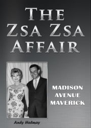 The Zsa Zsa Affair - Madison Avenue Maverick ebook by Andy Halmay