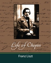 Life of Chopin ebook by Franz Liszt