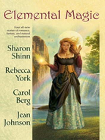 Elemental Magic ebook by Sharon Shinn,Rebecca York,Carol Berg,Jean Johnson
