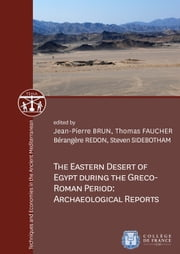 The Eastern Desert of Egypt during the Greco-Roman Period: Archaeological Reports ebook by Steven Sidebotham, Bérangère Redon, Thomas Faucher,...