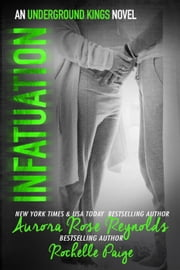 Infatuation - Underground Kings, #4 ebook by Aurora Rose reynolds, Rochelle Paige