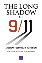 The Long Shadow of 9/11 - America's Response to Terrorism ebook by Brian Michael Jenkins,John Paul Godges