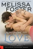 Romancing My Love (Love in Bloom: The Bradens) ebook by Melissa Foster