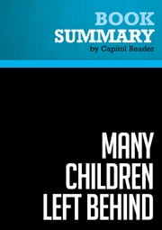 Summary of Many Children Left Behind: How the No Child Left Behind Act is Damaging Our Children and Our Schools - Deborah Meier (Editor) ebook by Capitol Reader