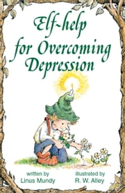 Elf-help for Overcoming Depression ebook by Linus Mundy