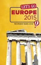 Let's Go Europe 2015 - The Student Travel Guide ebook by Harvard Student Agencies, Inc.