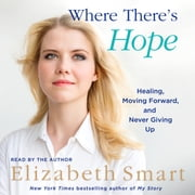 Where There's Hope - Healing, Moving Forward, and Never Giving Up Audiolibro by Elizabeth A. Smart