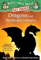 Dragons and Mythical Creatures ebook by Natalie Pope Boyce,Mary Pope Osborne,Carlo Molinari