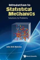 Introduction to Statistical Mechanics - Solutions to Problems ebook by John Dirk Walecka
