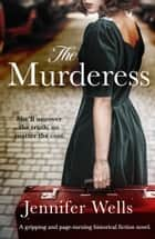 The Murderess - A heart-stopping story of family, love, passion and betrayal ebook by Jennifer Wells