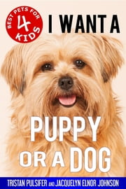 I Want A Puppy or a Dog ebook by Tristan Pulsifer, Jacquelyn Elnor Johnson