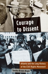 Courage to Dissent - Atlanta and the Long History of the Civil Rights Movement ebook by Tomiko Brown-Nagin