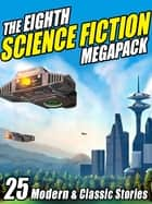 The Eighth Science Fiction MEGAPACK ® ebook by George R.R. Martin,Mike Resnick,Pamela Sargent,Philip K Dick,Jay Lake