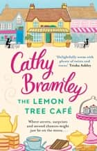 The Lemon Tree Café - The Heart-warming Sunday Times Bestseller ebook by Cathy Bramley