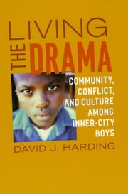 Living the Drama - Community, Conflict, and Culture among Inner-City Boys ebook by David J. Harding